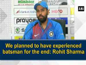 News video: We planned to have experienced batsman for the end: Rohit Sharma