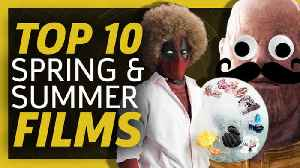 News video: Top 10 Upcoming Spring & Summer Films 2018