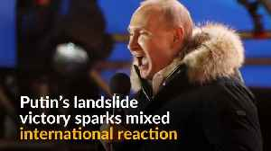 News video: Putin's victory triggers mixed reaction from international community