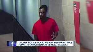News video: Wayne police believe this man can help solve an attempted sexual assault case