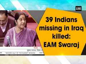 News video: 39 Indians missing in Iraq killed: EAM Swaraj