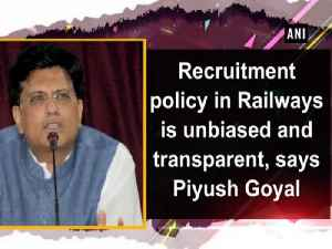 News video: Recruitment policy in Railways is unbiased and transparent, says Piyush Goyal