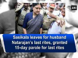 Sasikala leaves for husband Natarajan's last rites, granted 15-day parole for last rites [Video]