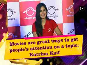 News video: Movies are great ways to get people's attention on a topic: Katrina Kaif