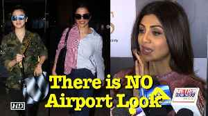 """News video: Shilpa Shetty says """"There is NO Airport Look"""""""