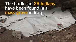 News video: Dozens of Indians missing in Iraq since 2014 found dead