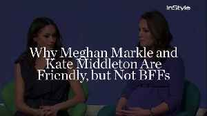 News video: Why Meghan Markle and Kate Middleton Are Friendly, but Not BFFs