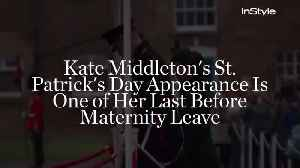 News video: Kate Middleton's St. Patrick's Day Appearance Is One of Her Last Before Maternity Leave