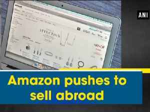 News video: Amazon pushes to sell abroad