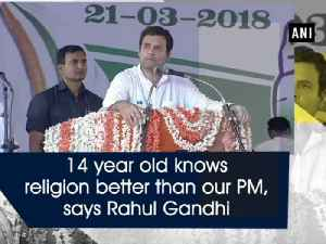 News video: 14 year old knows religion better than our PM, says Rahul Gandhi
