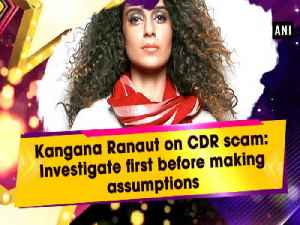 News video: Kangana Ranaut on CDR scam: Investigate first before making assumptions