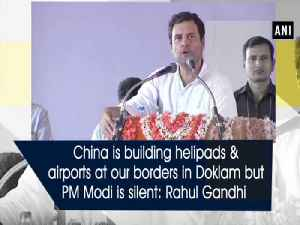 China is building helipads & airports at our borders in Doklam but PM Modi is silent: Rahul Gandhi [Video]
