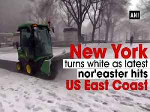 News video: New York turns white as latest nor'easter hits US East Coast