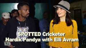 News video: SPOTTED Cricketer Hardik Pandya with Elli Avram