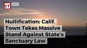 News video: Nullification: Calif. Town Takes Massive Stand Against State's Sanctuary Law