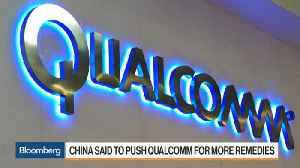 News video: China Said to Push Qualcomm for More Remedies