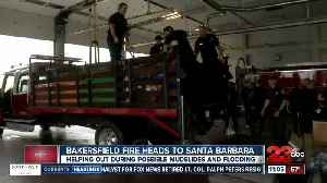 News video: Bakersfield Fire heads to Santa Barbara to help out during storms