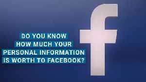 News video: This Is Exactly How Much Your Personal Information Is Worth to Facebook
