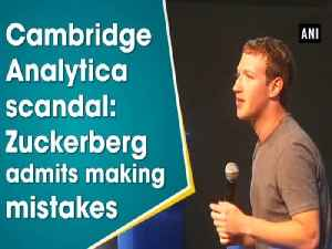 News video: Cambridge Analytica scandal: Zuckerberg admits making mistakes