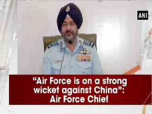 """News video: """"Air Force is on a strong wicket against China"""": Air Force Chief"""