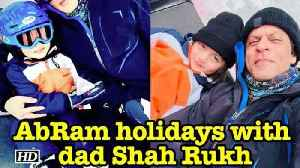 News video: AbRam with dad Shah Rukh on a 'little holiday'