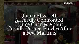 News video: Queen Elizabeth Allegedly Confronted Prince Charles About Camilla Parker-Bowles After a Few Martinis