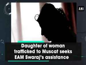 News video: Daughter of woman trafficked to Muscat seeks EAM Swaraj's assistance