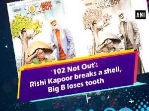 News video: '102 Not Out': Rishi Kapoor breaks a shell, Big B loses tooth