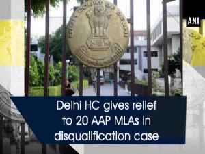 News video: Delhi HC gives relief to 20 AAP MLAs in disqualification case