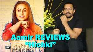 "News video: Aamir Khan REVIEWS Rani Mukerji's ""Hichki"""