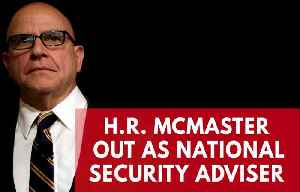 News video: H.R. McMaster Out As Trump's National Security Adviser, Replaced By John Bolton
