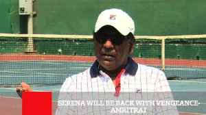 News video: Serena Will Be Back With Vengeance- Amritraj