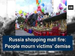 News video: Russia shopping mall fire: People mourn victims' demise