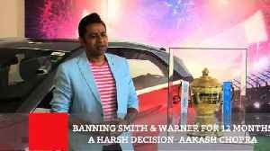 News video: Banning Smith & Warner For 12 Months A Harsh Decision- Aakash Chopra