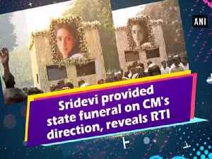 News video: Sridevi provided state funeral on CM's direction, reveals RTI