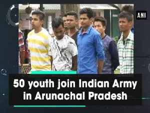 News video: 50 youth join Indian Army in Arunachal Pradesh