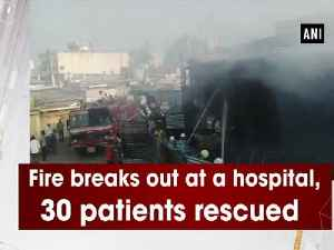 News video: Fire breaks out at a hospital, 30 patients rescued