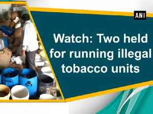 News video: Watch: Two held for running illegal tobacco units