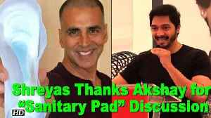 "News video: Shreyas Thanks Akshay for ""Sanitary Pad"" Discussion"