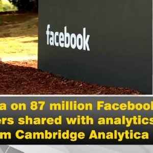 News video: Data on 87 million Facebook users shared with analytics firm Cambridge Analytica