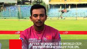 News video: After Winning U 19 World Cup, Prithvi Shaw Ready For IPL