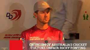 News video: Criticism Of Australia's Cricket Culture Unfair  Ricky Ponting