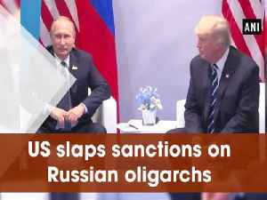 News video: US slaps sanctions on Russian oligarchs