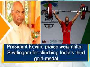 News video: President Kovind praise weightlifter Sivalingam for clinching India's third gold-medal