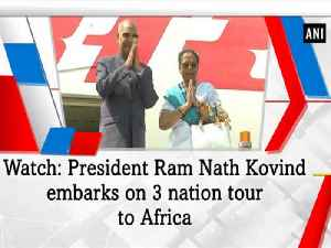 News video: President Ram Nath Kovind embarks on 3 nation tour to Africa