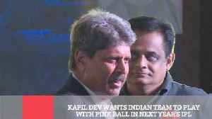 News video: Kapil Dev Wants Indian Team To Play With Pink Ball In Next Year's Ipl