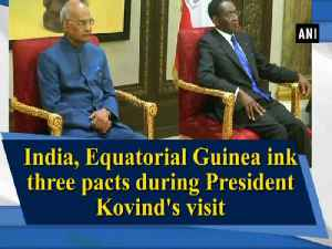 News video: India, Equatorial Guinea ink three pacts during President Kovind's visit