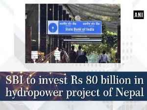 News video: SBI to invest Rs 80 billion in hydropower project of Nepal