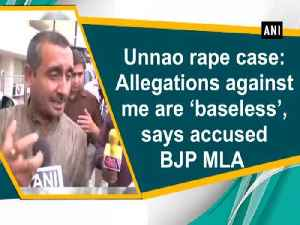 Unnao rape case: Allegations against me are 'baseless', says accused BJP MLA [Video]