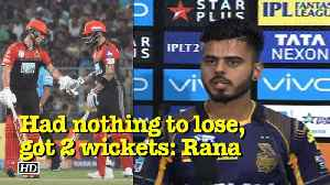 News video: IPL 2018 KKR vs RCB: I had nothing to lose, luckily got 2 wickets, says Rana